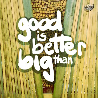 good is better than big